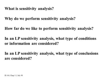 What is sensitivity analysis? Why do we perform sensitivity analysis? How far do we like to perform sensitivity analysis? In an LP sensitivity analysis,