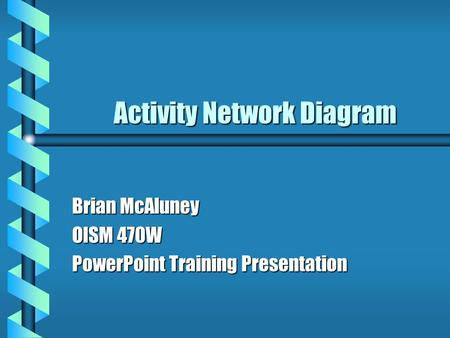 Activity Network Diagram Brian McAluney OISM 470W PowerPoint Training Presentation.