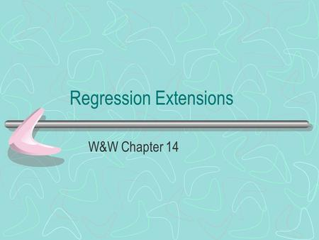 Regression Extensions W&W Chapter 14. Introduction So far we have assumed that our independent variables are measured intervally. Today we will discuss.