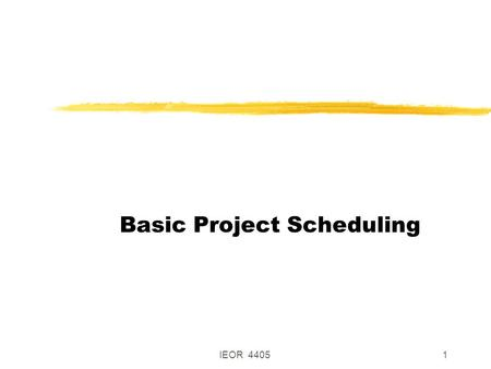 IEOR 44051 Basic Project Scheduling. IEOR 44052 Project Scheduling zJobs subject to precedence constraints zJob on arc format (most common) 25 14 3 6.