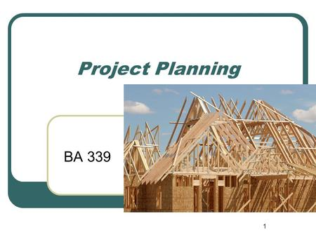 1 Project Planning BA 339. 2 Project Planning and Control Definition of Project Management Work Breakdown Structure Critical Path Scheduling Ideal Completion.
