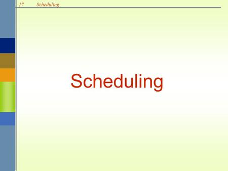 17Scheduling. 17Scheduling Scheduling: Establish the timing of the use of equipment, facilities and human activities in an organization –efficient utilization.