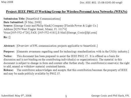 Project: IEEE P802.15 Working Group for Wireless Personal Area Networks (WPANs) Submission Title: [SmartGrid Communications] Date Submitted: [9 May, 2008]