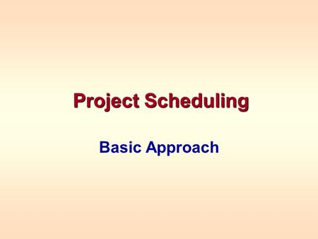 Project Scheduling Basic Approach. projectA project is a collection of tasks that must be completed in minimum time or at minimal cost. activitiesIt is.