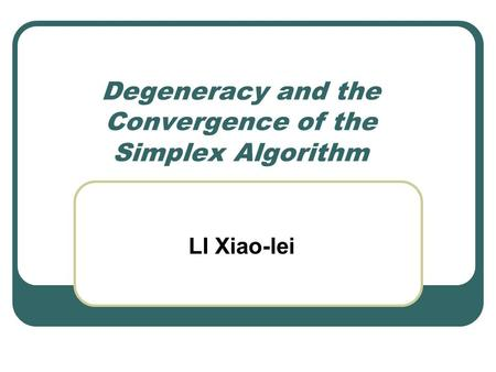 Degeneracy and the Convergence of the Simplex Algorithm LI Xiao-lei.