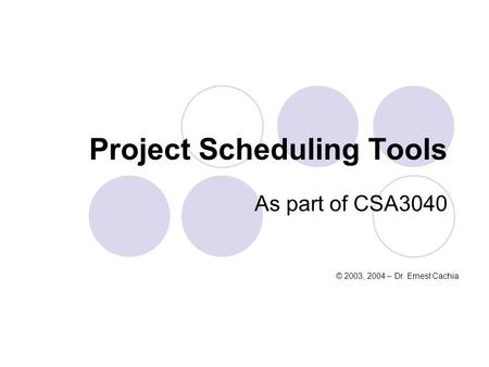 Project Scheduling Tools As part of CSA3040 © 2003, 2004 – Dr. Ernest Cachia.