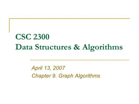 CSC 2300 Data Structures & Algorithms April 13, 2007 Chapter 9. Graph Algorithms.
