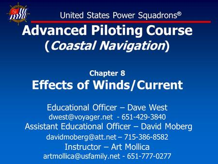 Advanced Piloting Course (Coastal Navigation) Chapter 8 Effects of Winds/Current Educational Officer – Dave West - 651-429-3840 Assistant.