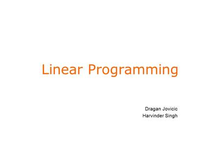 Linear Programming Dragan Jovicic Harvinder Singh.