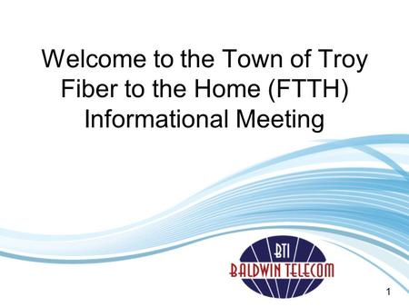 Welcome to the Town of Troy Fiber to the Home (FTTH) Informational Meeting 1.