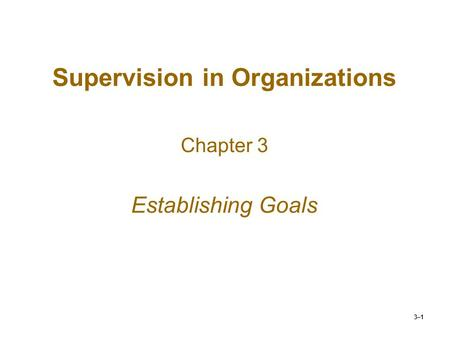 3–1 Supervision in Organizations Chapter 3 Establishing Goals.