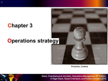 Slack, Chambers and Johnston, Operations Management, 6 th Edition, © Nigel Slack, Stuart Chambers, and Robert Johnston 2010 3.1 Chapter 3 Operations strategy.