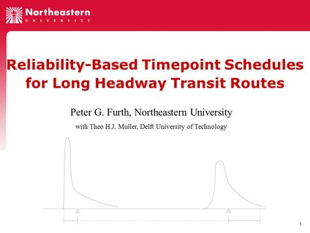 1 Reliability-Based Timepoint Schedules for Long Headway Transit Routes Peter G. Furth, Northeastern University with Theo H.J. Muller, Delft University.