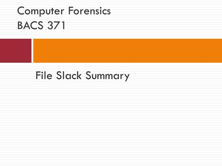 "File Slack Summary Computer Forensics BACS 371. Places to hide evidence  Evidence can be hidden in many places within a disk.  The notion of ""empty."