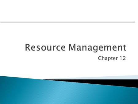 Resource Management Chapter 12.