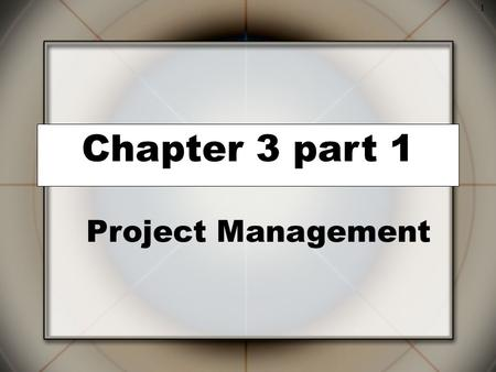 1 Chapter 3 part 1 Project Management. 2 Why is Project Management Important?  Why do I need to know this stuff? –Relevant across functional areas 