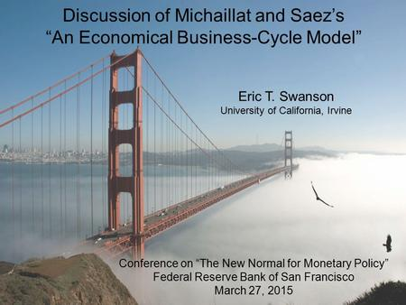 "Discussion of Michaillat and Saez's ""An Economical Business-Cycle Model"" Conference on ""The New Normal for Monetary Policy"" Federal Reserve Bank of San."