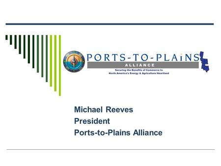 Michael Reeves President Ports-to-Plains Alliance.