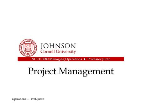 Project Management Operations -- Prof. Juran. 2 Outline Definition of Project Management –Work Breakdown Structure –Project Control Charts –Structuring.