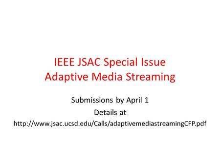 IEEE JSAC Special Issue Adaptive Media Streaming Submissions by April 1 Details at