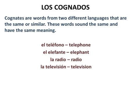 LOS COGNADOS Cognates are words from two different languages that are the same or similar. These words sound the same and have the same meaning. el teléfono.