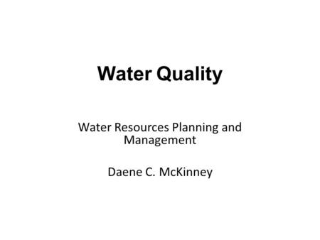 Water Resources Planning and Management Daene C. McKinney Water Quality.