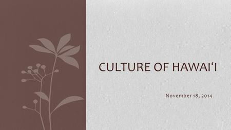 November 18, 2014 CULTURE OF HAWAI ʻ I. Ho ʻ olauna: Welcome/Introduction Louise Alborano Canoe Complex Induction & Mentoring CAST