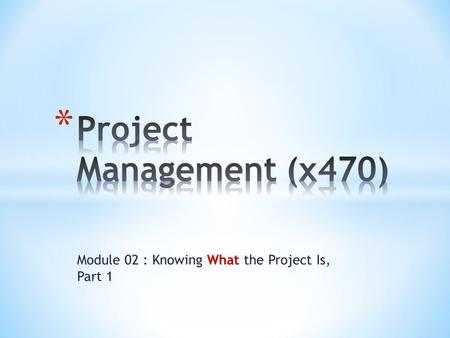 Module 02 : Knowing What the Project Is, Part 1. 2.