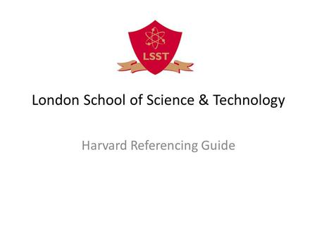 London School of Science & Technology Harvard Referencing Guide.