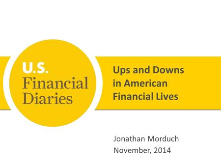 Ups and Downs in American Financial Lives Jonathan Morduch November, 2014.