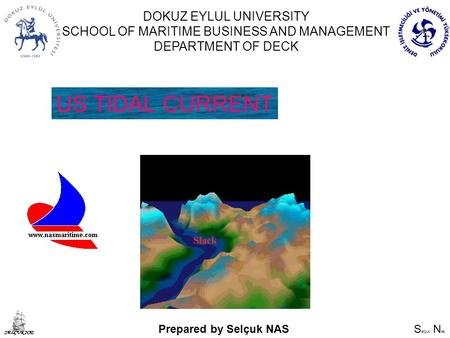 S elçuk N as SELÇUK NAS DOKUZ EYLUL UNIVERSITY SCHOOL OF MARITIME BUSINESS AND MANAGEMENT DEPARTMENT OF DECK US TIDAL CURRENT Prepared by Selçuk NAS.