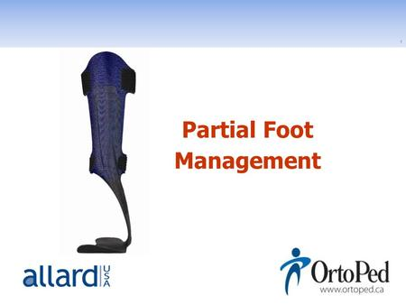 1 Partial Foot Management. 2 Introduction Original Presenter: Scott Hennessy, CO National Product Manager Cell 201-874-1599.
