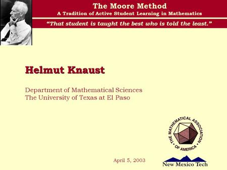 "The Moore Method A Tradition of Active Student Learning in Mathematics ""That student is taught the best who is told the least."" Department of Mathematical."