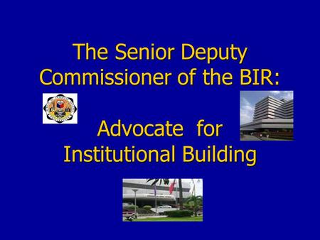 The Senior Deputy Commissioner of the BIR: Advocate for Institutional Building.