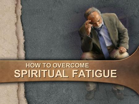 "HOW TO OVERCOME SPIRITUAL FATIGUE. There are two Greek words in the New Testament which are translated ""lose heart"" or ""grow weary."" ekkakeo: ""become."