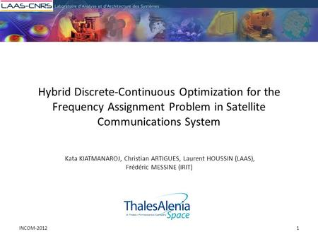 Hybrid Discrete-Continuous Optimization for the Frequency Assignment Problem in Satellite Communications System Kata KIATMANAROJ, Christian ARTIGUES, Laurent.