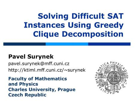 Solving Difficult SAT Instances Using Greedy Clique Decomposition Pavel Surynek  Faculty of.