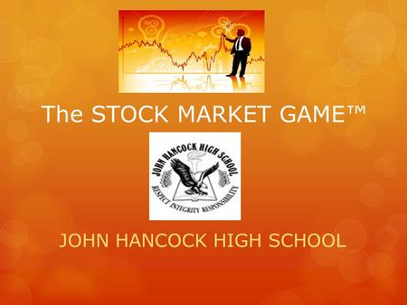 The STOCK MARKET GAME™ JOHN HANCOCK HIGH SCHOOL. TEAM Crew Members  Marco Garcia  Joceline Barrera  Jumiko Gomez  Instructor: George Schmidt.
