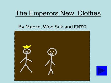 The Emperors New Clothes By Marvin, Woo Suk and Enzo.