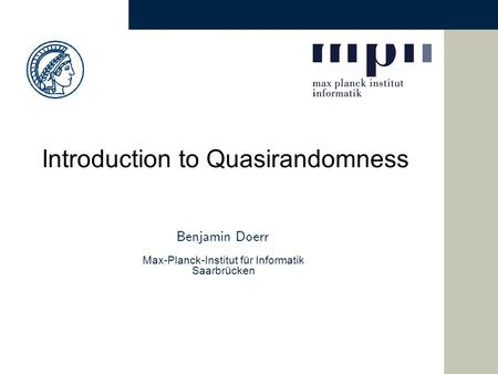 Benjamin Doerr Max-Planck-Institut für Informatik Saarbrücken Introduction to Quasirandomness.