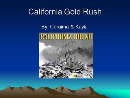 California Gold Rush By: Coraima & Kayla. The background Started in 1849 More than 80,000 arrived Population grew to much San Francisco most populated.