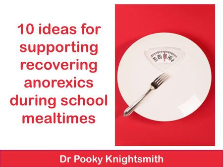 10 ideas for supporting recovering anorexics during school mealtimes Dr Pooky Knightsmith.
