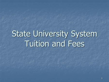 1 State University System Tuition and Fees. 2 Florida Tuition Within proviso in the General Appropriations Act and law, each board of trustees shall set.