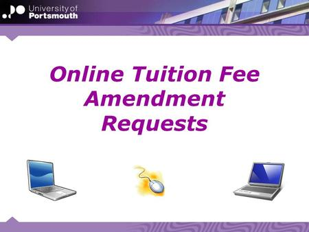 Online Tuition Fee Amendment Requests. Actioning a Tuition Fee Amendment To action a tuition fee amendment request you need to use the 'Online Withdrawal.