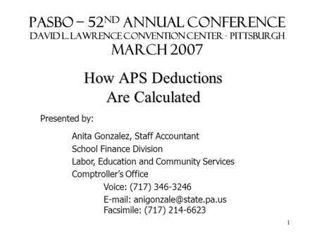 1 PASBO – 52 nd Annual Conference David L. Lawrence Convention Center - Pittsburgh March 2007 How APS Deductions Are Calculated Presented by: Anita Gonzalez,