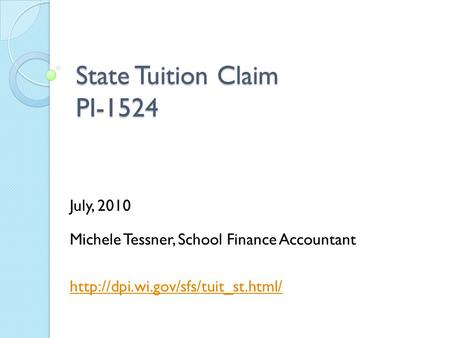 State Tuition Claim PI-1524 July, 2010 Michele Tessner, School Finance Accountant