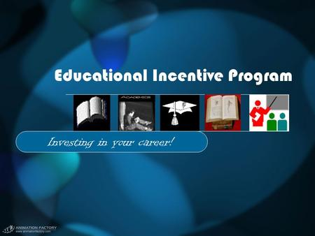 Educational Incentive Program Investing in your career!