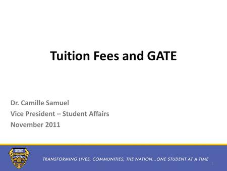 Tuition Fees and GATE Dr. Camille Samuel Vice President – Student Affairs November 2011 1.
