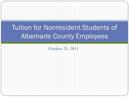 October 21, 2011 Tuition for Nonresident Students of Albemarle County Employees.