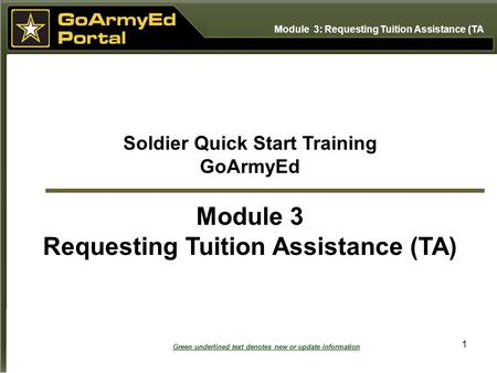 1 Soldier Quick Start Training GoArmyEd Module 3 Requesting Tuition Assistance (TA) Module 3: Requesting Tuition Assistance (TA Green underlined text denotes.